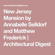 New Jersey Mansion by Annabelle Selldorf and Matthew Frederick | Architectural Digest