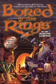 Bored of the Rings: A Parody of the Lord of the Rings. By Henry N. Beard, Douglas C. Kenney, Harvard Lampoon