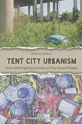 Tent City Urbanism   Andrew Heben   A tent city can be defined as a well-rooted homeless encampment, often with a larger number of inhabitants and some level of organizational structure. Tent cities demonstrate how the failure to formally meet the basic needs of all citizens inevitably leads to groups of people coming together to informally develop their own solutions.