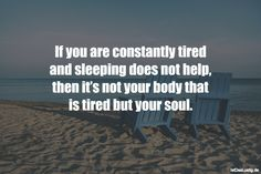 If you are constantly tired and sleeping does not help, then it's not your body that is tired but your soul.  ... gefunden auf https://www.istdaslustig.de/spruch/3258 #lustig #sprüche #fun #spass