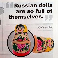 Russian dolls are so full of themselves.  haha