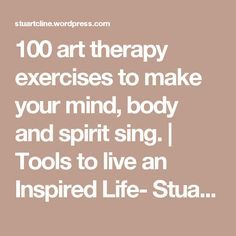 100 art therapy exercises to make your mind, body and spirit sing. | Tools to live an Inspired Life- Stuart Cline Music Therapy, Play Therapy, Therapy Tools, Therapy Journal, Therapy Ideas, Art Therapy Projects, Art Therapy Activities, Counseling Activities, Art Challenge
