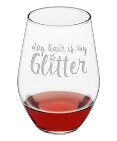 This 'Dog Hair Is My Glitter' Stemless Wine Glass - Set of Four is perfect…