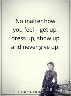 never give up quotes No matter how you feel – get up, dress up, show up and never give up. Relationship Quotes, Life Quotes, Never Give Up Quotes, Show Up, How Are You Feeling, Mindfulness, Inspirational, Thoughts, Education
