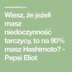 Wiesz, że jeżeli masz niedoczynność tarczycy, to na 90% masz Hashimoto? - Pepsi Eliot Pepsi, Math Equations, Beauty, Beleza