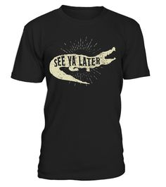 "# See Ya Later Funny Alligator Tee Shirt Gator Crocodile Gift .  Special Offer, not available in shops      Comes in a variety of styles and colours      Buy yours now before it is too late!      Secured payment via Visa / Mastercard / Amex / PayPal      How to place an order            Choose the model from the drop-down menu      Click on ""Buy it now""      Choose the size and the quantity      Add your delivery address and bank details      And that's it!      Tags: For all of you…"