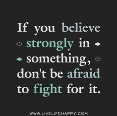 """If you believe strongly in something, don't be afraid to fight for it."" by deeplifequotes, via Flickr"