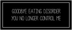 Goodbye Eating Disorder...You No Longer Control Me. #eatingdisorder #recovery #anorexia