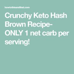 Crunchy Keto Hash Brown Recipe- ONLY 1 net carb per serving!