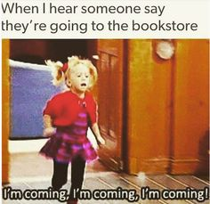 If there's a bookstore, you're going to it.