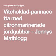Vitchoklad-pannacotta med citronmarinerade jordgubbar - Jennys Matblogg