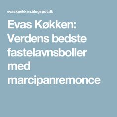 Evas Køkken: Verdens bedste fastelavnsboller med marcipanremonce