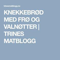 KNEKKEBRØD MED FRØ OG VALNØTTER | TRINES MATBLOGG