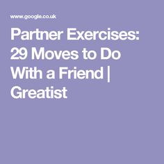 Partner Exercises: 29 Moves to Do With a Friend | Greatist