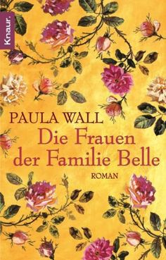 Title: Die Frauen Der Familie Belle Author: Paula Wall Publisher: Droemer/Knaur Copyright Date: 2006-11-01 ISBN: 342663452X Type: Paperback Condition: Used: Like New $34.99 #BBBBooks #Books #BooksForSale