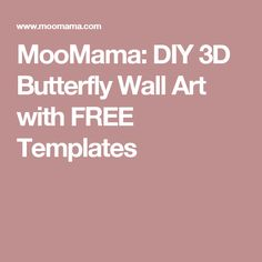 MooMama: DIY 3D Butterfly Wall Art with FREE Templates