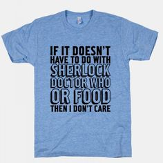 Doctor Who, Sherlock Or Food. Um. This is totally my kind of shirt. can someone buy me it? would be greatly appreciated