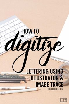 Video tutorial on how to digitize your hand lettering and calligraphy using Illustrator and Image Trace
