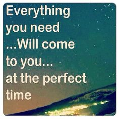 Everything you need will come to you life quotes quotes quote life patience instagram instagram pictures instagram quotes instagram images