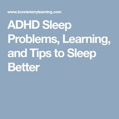 ADHD Sleep Problems, Learning, and Tips to Sleep Better