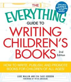 The Everything Guide to Writing Children's Books: How to Write, Publish, and…