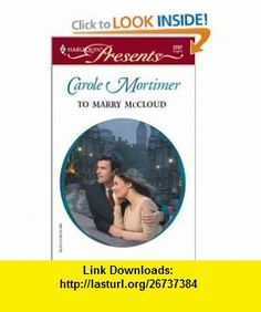 To Marry McCloud  (Bachelor Cousins) (Harlequin Presents) (9780373122677) Carole Mortimer , ISBN-10: 0373122675  , ISBN-13: 978-0373122677 ,  , tutorials , pdf , ebook , torrent , downloads , rapidshare , filesonic , hotfile , megaupload , fileserve