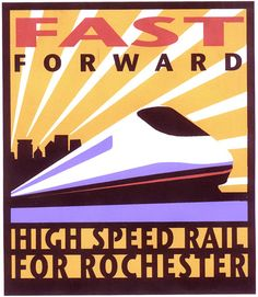 'Fast Forward - High Speed Rail for Rochester' poster designed by Laura Wilder circa 2002