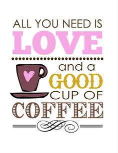 """All you need is love and a good cup of coffee."" Well said! #Coffee #Love #Quotes"