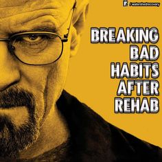 How to break bad habits after rehab. #breakingbad #badhabits