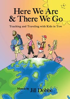 Amazon.com: Here We Are & There We Go - Teaching and Traveling with Kids in Tow eBook: Jill Dobbe, John Konecny: Books