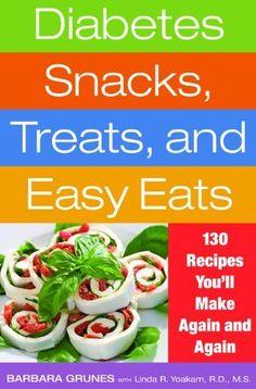 Diabetes Snacks  Treats  and Easy Eats: 130 Recipes You'll Make Again and Again.