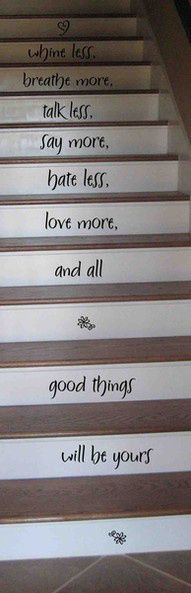 Photo: A stairway of wisdom. If you have stairs in your house, put your favorite words of wisdom, sayings, bible verses, etc. on them for great eye appeal. Creation Deco, Say More, Do It Yourself Home, Stairways, My Dream Home, Home Projects, Craft Projects, Just In Case, Quotes To Live By