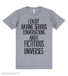 I ENJOY HAVING SERIOUS CONVERSATIONS ABOUT FICTITIOUS UNIVERSES #Skreened