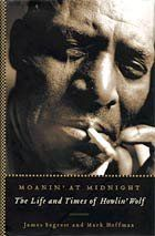 'Moanin' at Midnight: The Life and Times of Howlin' Wolf'