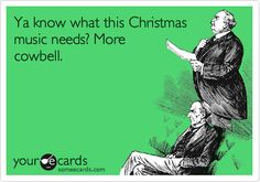 Ya know what this Christmas music needs? More cowbell. haha I've got an itch that can only be scratched by more cowbell
