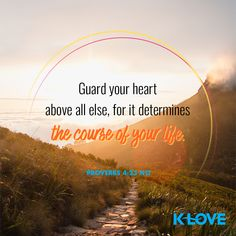 Guard your heart above all else, for it determines the course of your life. –Proverbs 4:23 NLT #VerseOfTheDay #Scripture