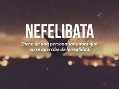 Nefelibata: Said of a sounding person who does not realize the reality Weird Words, Rare Words, New Words, Spanish Words, Spanish Quotes, Spanish Phrases, Spanish Language, Pretty Words, Beautiful Words