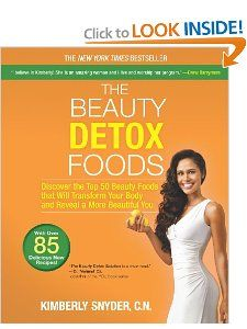The Beauty Detox Foods: Discover the Top 50 Beauty Foods That Will Transform Your Body and Reveal a More Beautiful You: Kimberly Snyder: 9780373892648: Amazon.com: Books