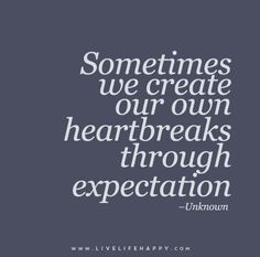 Sometimes We Create Our Own Heartbreaks