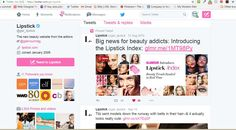 Big News for Beauty Addicts: Introducing the Lipstick Index  AUGUST 27, 2015 11:05 AM Sports fans have ESPN for obsessively checking stats on their favorite players and teams. Stock market watchers have the Dow and S & P. And now, beauty lovers (ahem, us) have the Lipstick Index. Welcome to Lipstick.com's new tool that lets you follow the ups and downs of beauty-trend rankings in real time. (summer 2016) (see twitter announcement at https://twitter.com/get_lipstick)