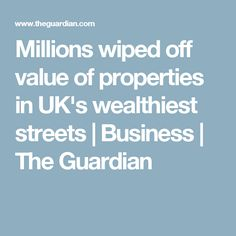 Millions wiped off value of properties in UK's wealthiest streets | Business | The Guardian