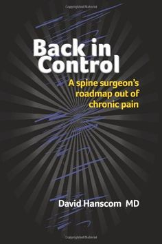 Back in Control: A spine surgeon's roadmap out of chronic pain by David Hanscom MD http://www.amazon.com/dp/0988272903/ref=cm_sw_r_pi_dp_yZfxub0QYD8CN