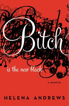 Bitch Is The New Black: A Memoir By Helena Andrews - FUNK GUMBO RADIO: http://www.live365.com/stations/sirhobson and https://www.funkgumbo.com