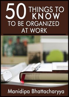 Organizing is what you do before you do something, so that when you do it, it is not all mixed up. – A.A.Milne  1. De-clutter The Desk Clear your work desk. Read all your paper work, keep what is Continue reading →