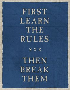 learn the rules and then break them