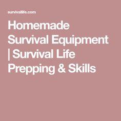 Homemade Survival Equipment | Survival Life Prepping & Skills