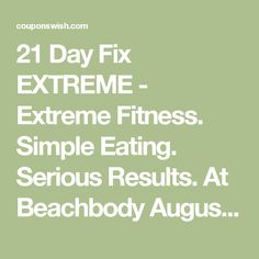 21 Day Fix EXTREME - Extreme Fitness. Simple Eating. Serious Results. At Beachbody August 9, 2016