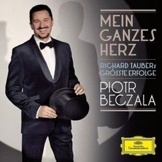 Piotr Beczala - Mein Ganzes Herz Richard Taubers Grosste Erfolge