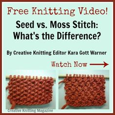 """FREE Knitting Video -- """"Seed vs. Moss Stitch: What's the Difference?"""" Discover the details of each stitch and see sample swatches in Creative Knitting editor Kara Gott Warner's """"Seed vs. Moss Stitch"""" video."""