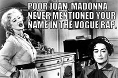 """Whatever Happened to Baby Jane, Bette Davis & Joan Crawford, Madonna, Vogue, """"Poor Joan! Madonna never mentioned your name in the Vogue rap!"""" meme"""